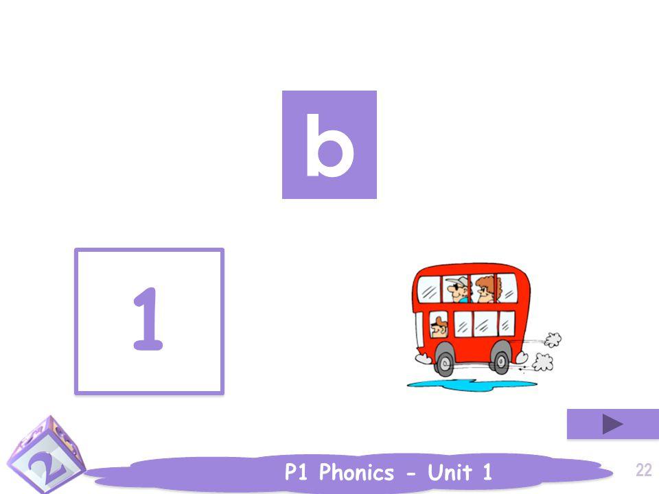 P1 Phonics - Unit 1 b 1 1 22