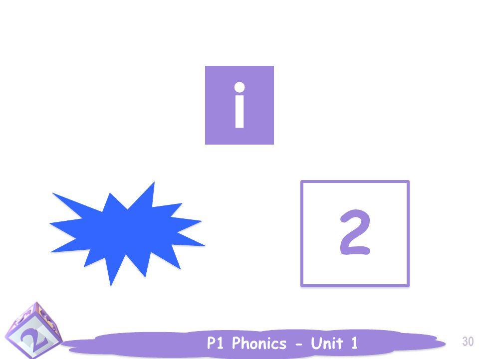 P1 Phonics - Unit 1 2 2 i 30