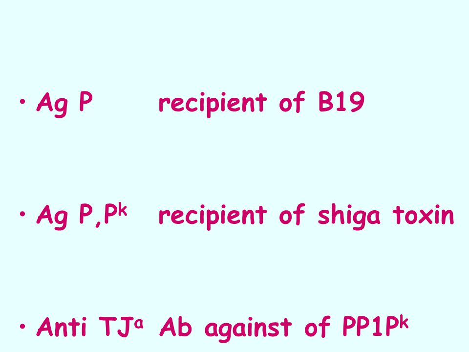 Ag Precipient of B19 Ag P,P k recipient of shiga toxin Anti TJ a Ab against of PP1P k
