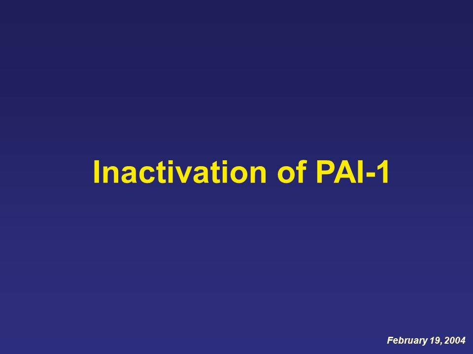 Inactivation of PAI-1 February 19, 2004