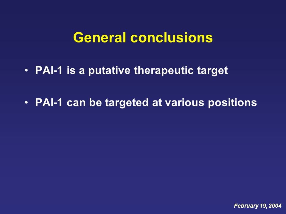 General conclusions PAI-1 is a putative therapeutic target PAI-1 can be targeted at various positions February 19, 2004