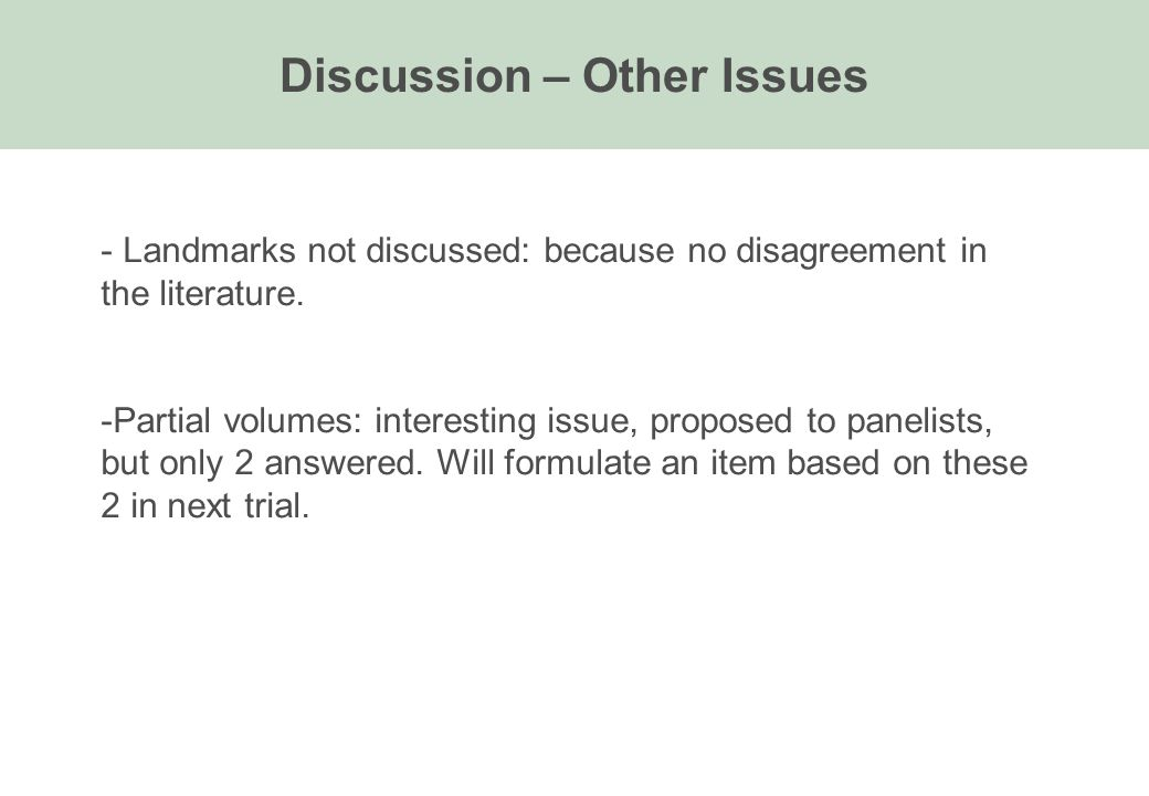 - Landmarks not discussed: because no disagreement in the literature. -Partial volumes: interesting issue, proposed to panelists, but only 2 answered.
