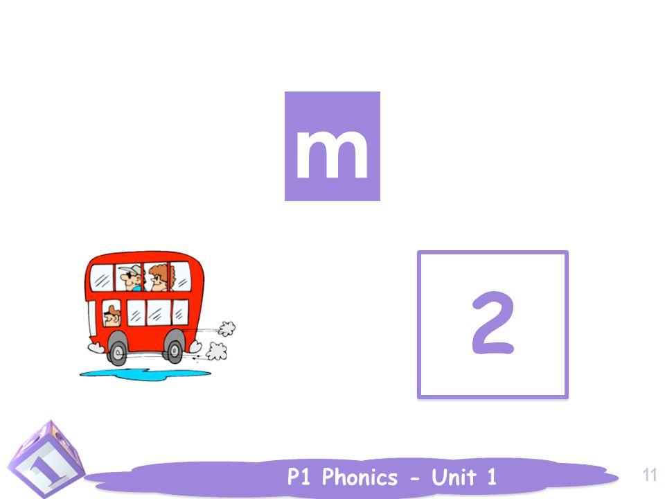 P1 Phonics - Unit 1 2 2 m 11