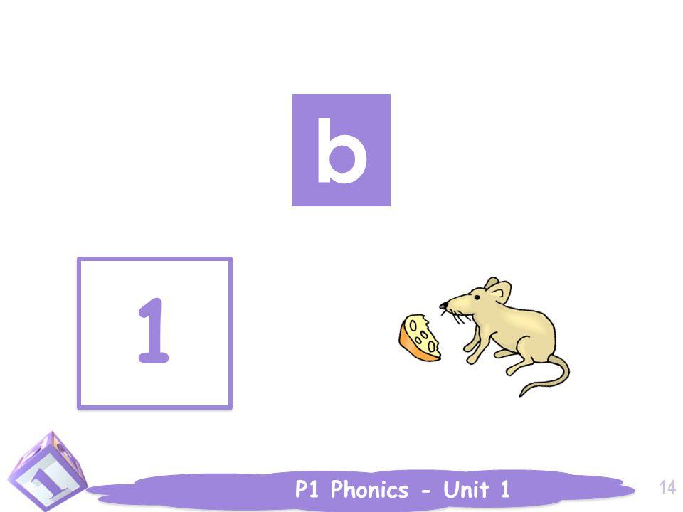 P1 Phonics - Unit 1 b 1 1 14
