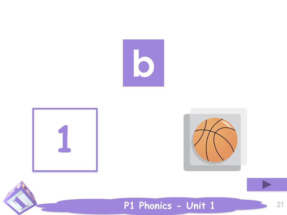 P1 Phonics - Unit 1 b 1 1 21
