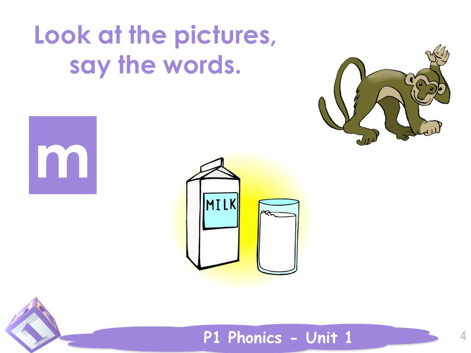 P1 Phonics - Unit 1 m Look at the pictures, say the words. 4