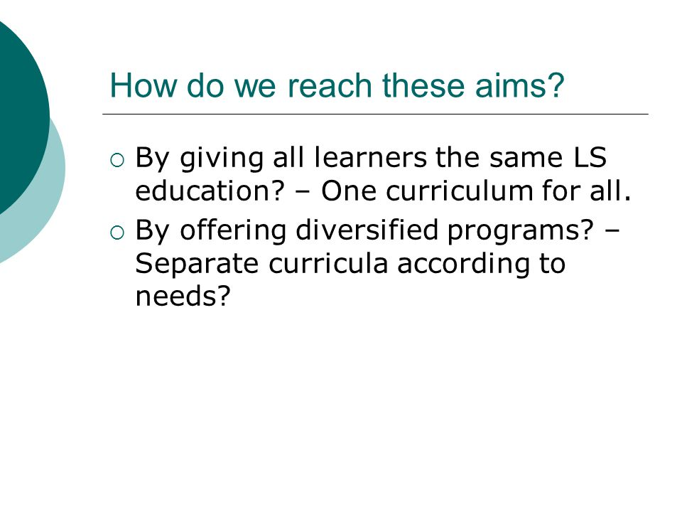 How do we reach these aims.  By giving all learners the same LS education.
