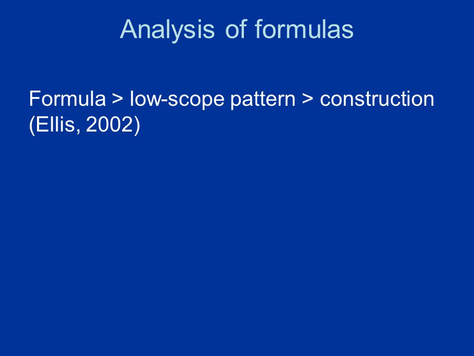Analysis of formulas Formula > low-scope pattern > construction (Ellis, 2002)