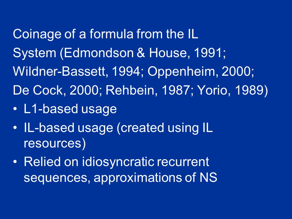 Coinage of a formula from the IL System (Edmondson & House, 1991; Wildner-Bassett, 1994; Oppenheim, 2000; De Cock, 2000; Rehbein, 1987; Yorio, 1989) L