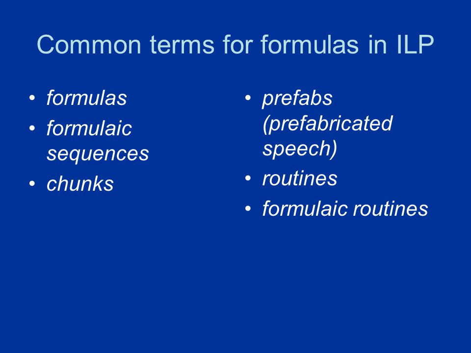 Common terms for formulas in ILP formulas formulaic sequences chunks prefabs (prefabricated speech) routines formulaic routines