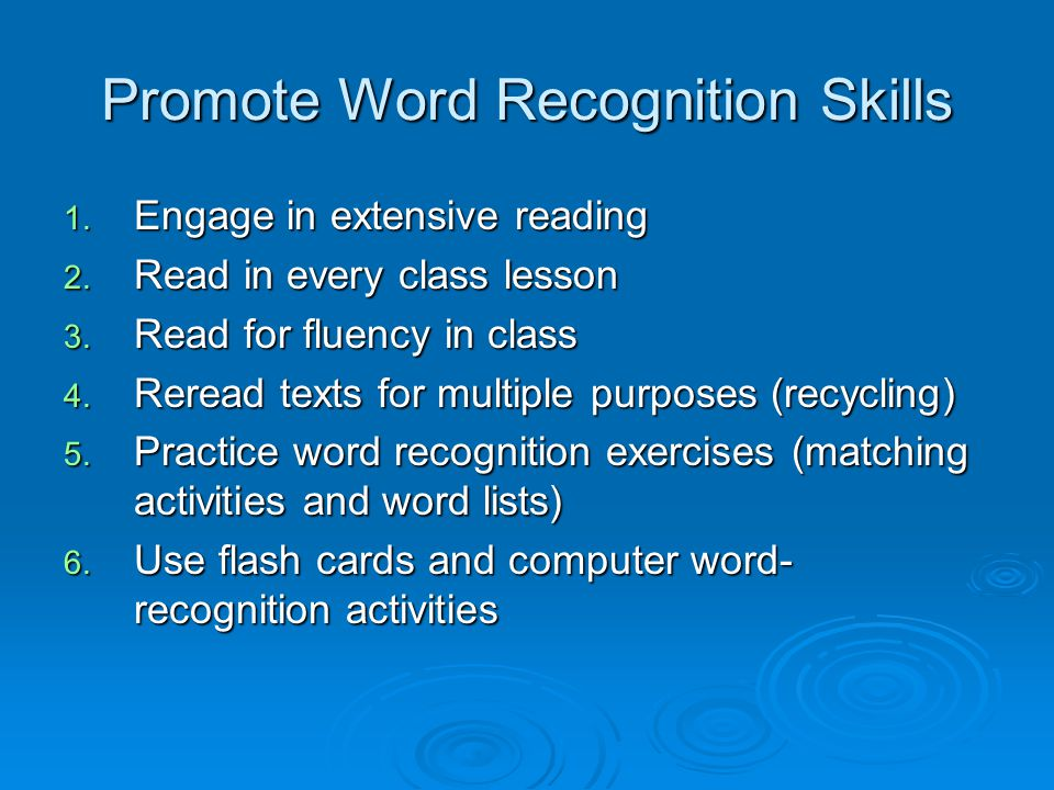Promote Word Recognition Skills 1. Engage in extensive reading 2. Read in every class lesson 3. Read for fluency in class 4. Reread texts for multiple