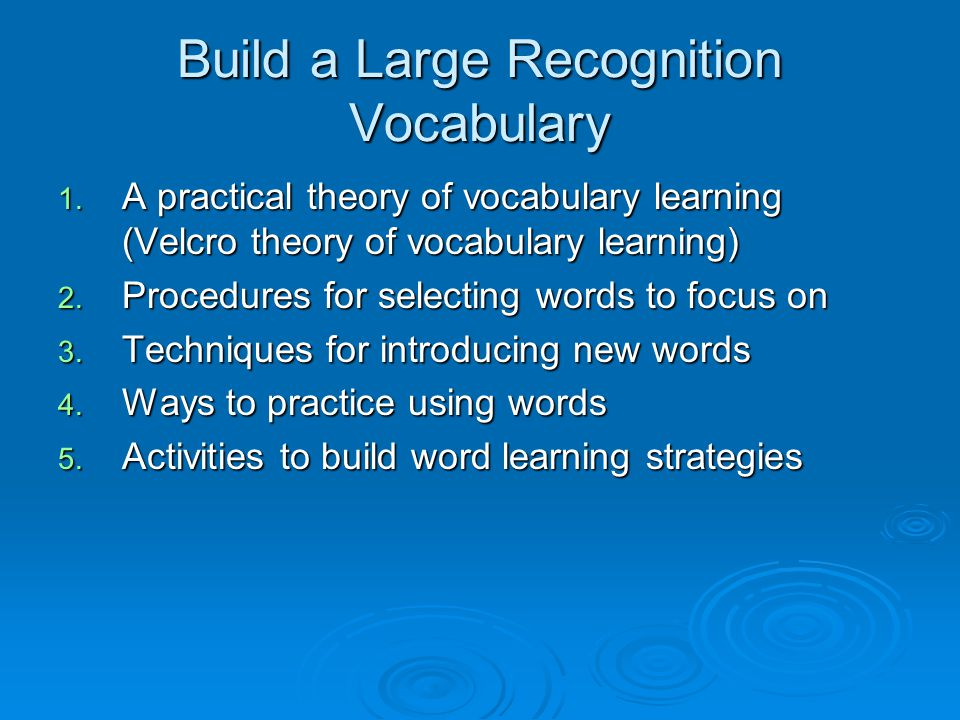Build a Large Recognition Vocabulary 1. A practical theory of vocabulary learning (Velcro theory of vocabulary learning) 2. Procedures for selecting w