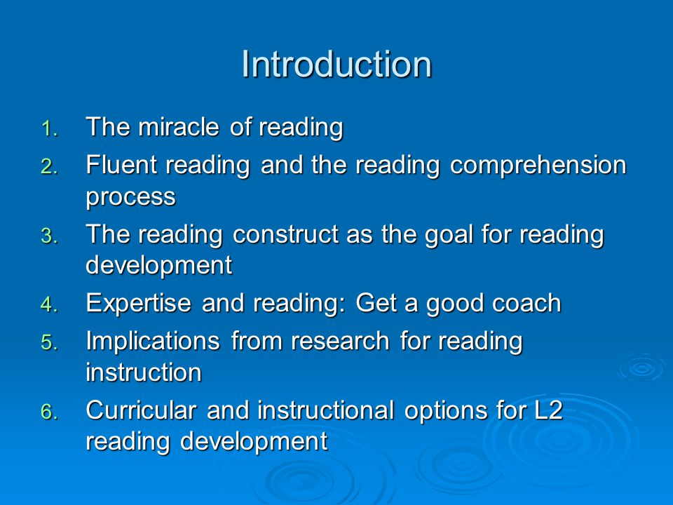 Introduction 1. The miracle of reading 2. Fluent reading and the reading comprehension process 3. The reading construct as the goal for reading develo