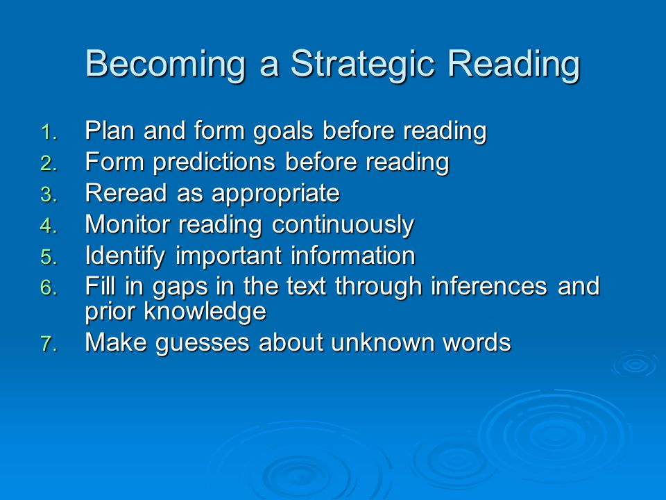 Becoming a Strategic Reading 1. Plan and form goals before reading 2. Form predictions before reading 3. Reread as appropriate 4. Monitor reading cont