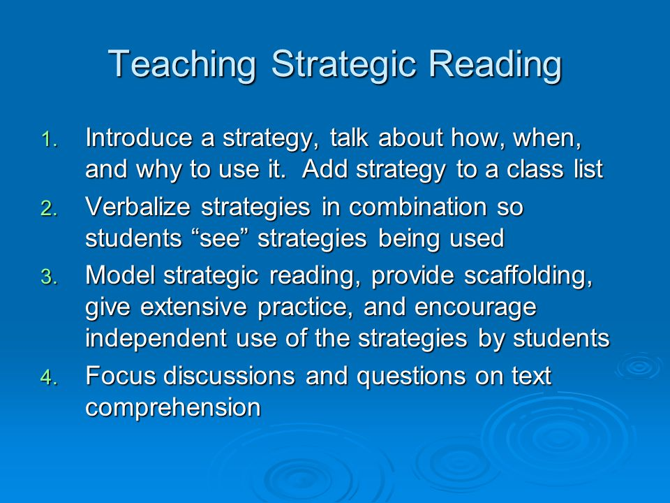 Teaching Strategic Reading 1. Introduce a strategy, talk about how, when, and why to use it. Add strategy to a class list 2. Verbalize strategies in c