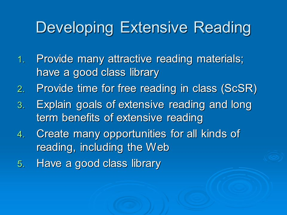 Developing Extensive Reading 1. Provide many attractive reading materials; have a good class library 2. Provide time for free reading in class (ScSR)