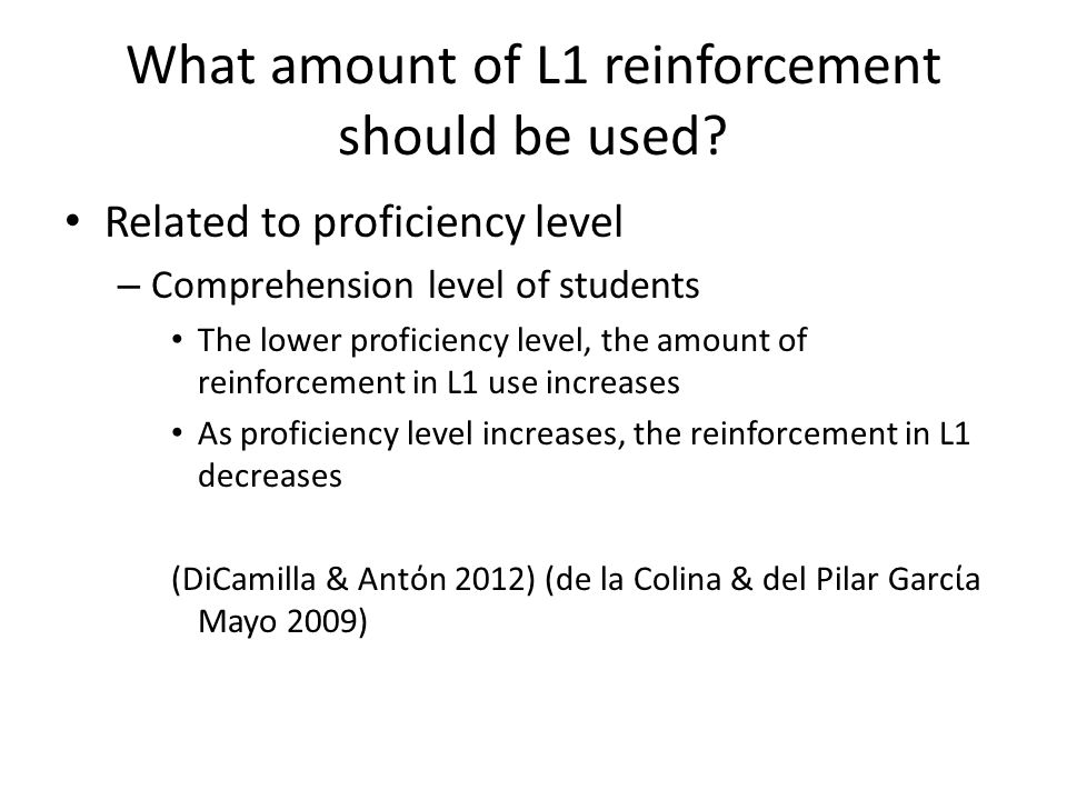 What amount of L1 reinforcement should be used? Related to proficiency level – Comprehension level of students The lower proficiency level, the amount
