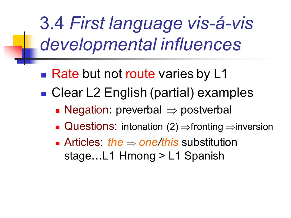 3.5 Markedness & L1 transfer Relations among contrasting features within/across languages: unmarked: frequent, simple marked: rare, complex Example: consonant voicing Devoicing is frequent, easy, unmarked Voicing is less frequent, harder, marked