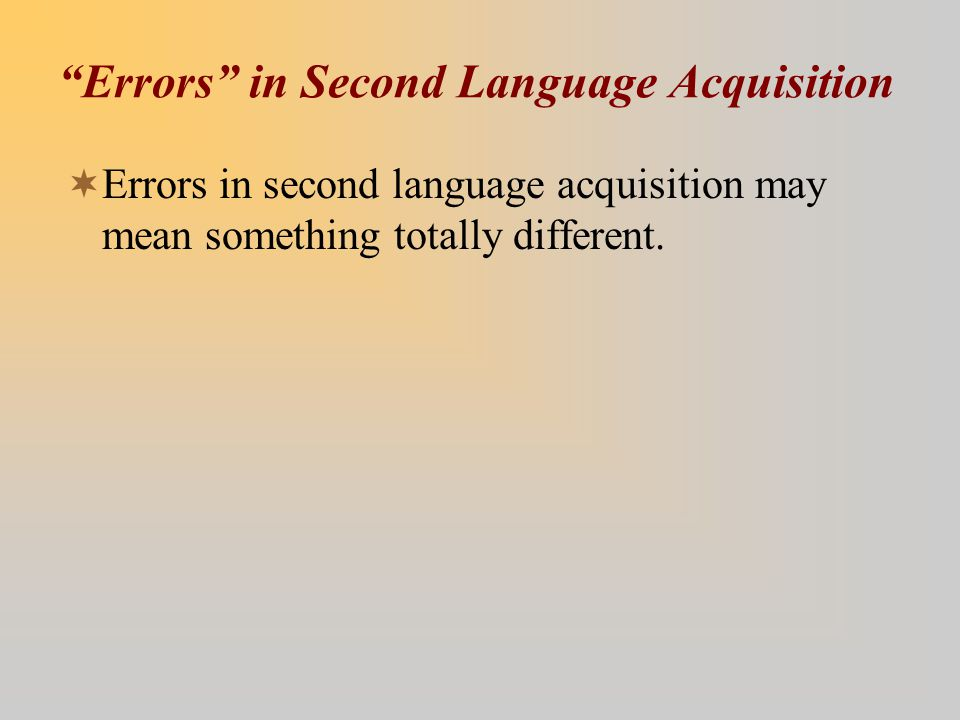 Errors in Second Language Acquisition  Errors in second language acquisition may mean something totally different.