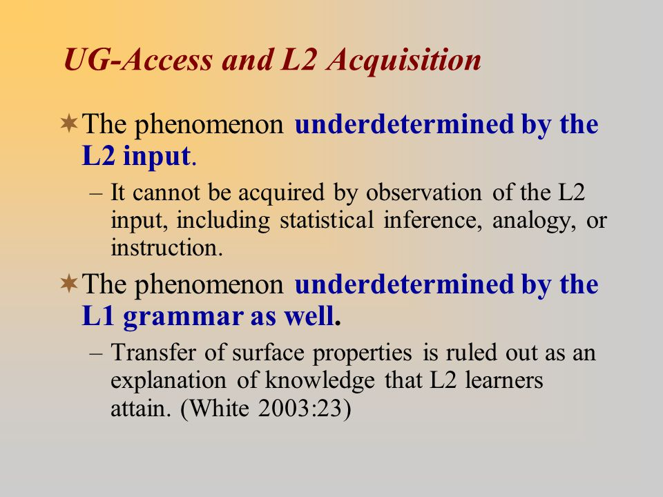 UG-Access and L2 Acquisition  The phenomenon underdetermined by the L2 input.