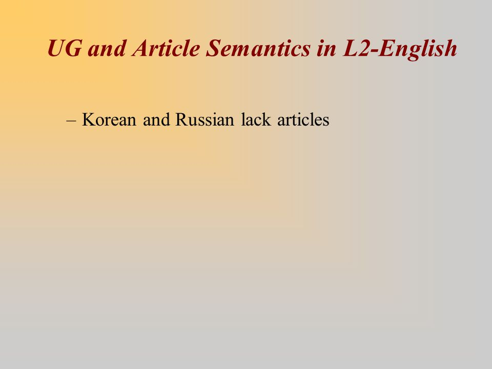 UG and Article Semantics in L2-English –Korean and Russian lack articles