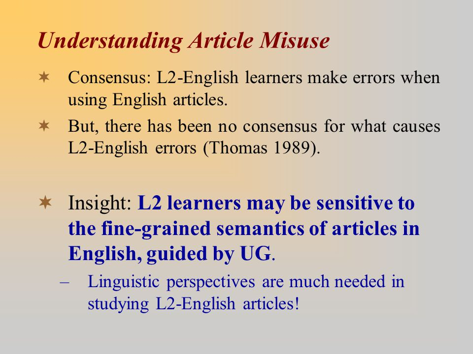 Understanding Article Misuse  Consensus: L2-English learners make errors when using English articles.