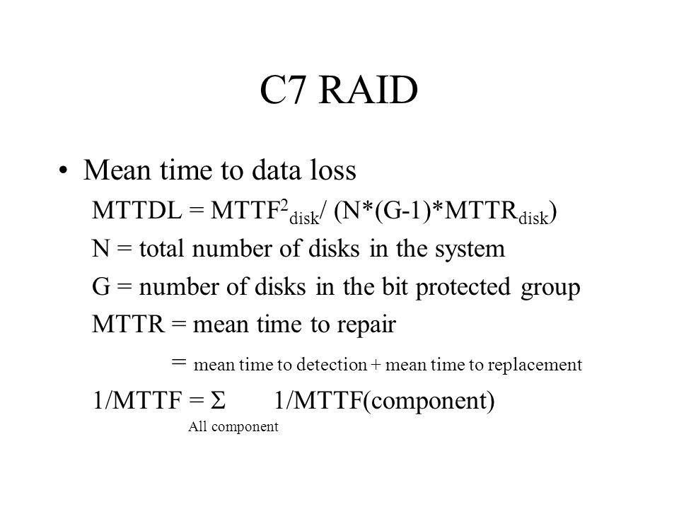 C7 RAID MTTDL example RAID 2 system with 10 GB total capacity.