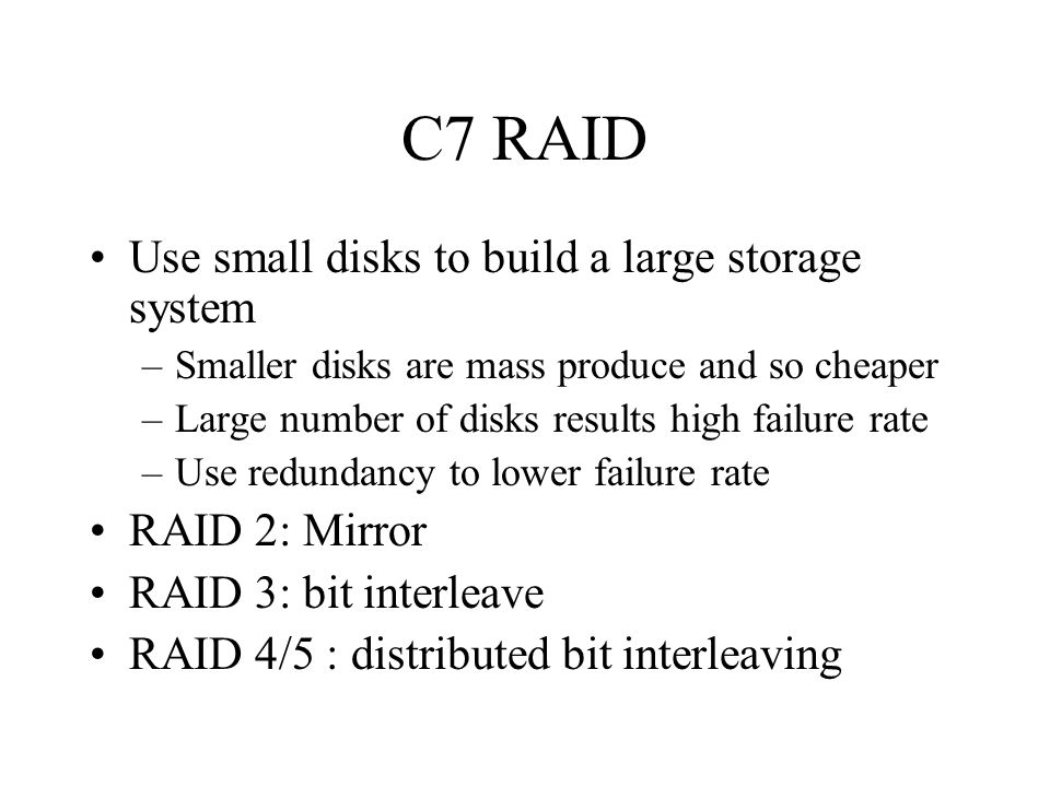 C7 RAID Mean time to data loss MTTDL = MTTF 2 disk / (N*(G-1)*MTTR disk ) N = total number of disks in the system G = number of disks in the bit protected group MTTR = mean time to repair = mean time to detection + mean time to replacement 1/MTTF =  1/MTTF(component) All component