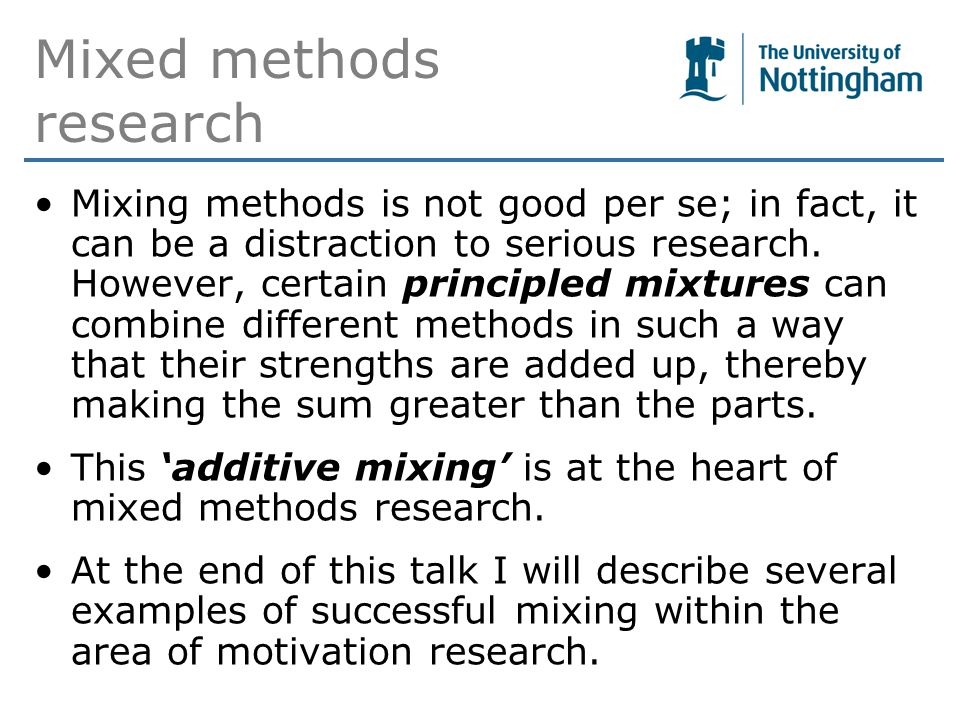 Mixed methods research Mixing methods is not good per se; in fact, it can be a distraction to serious research.