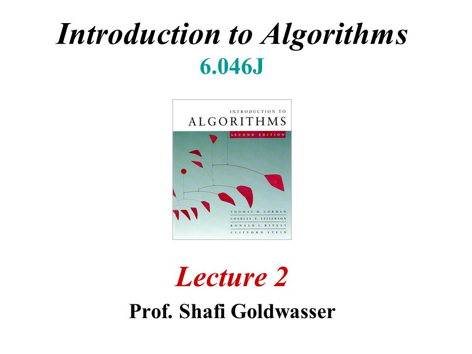 Introduction to Algorithms 6.046J Lecture 2 Prof. Shafi Goldwasser