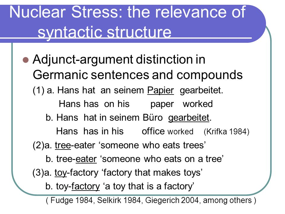 Nuclear Stress: the relevance of syntactic structure Adjunct-argument distinction in Germanic sentences and compounds (1) a.