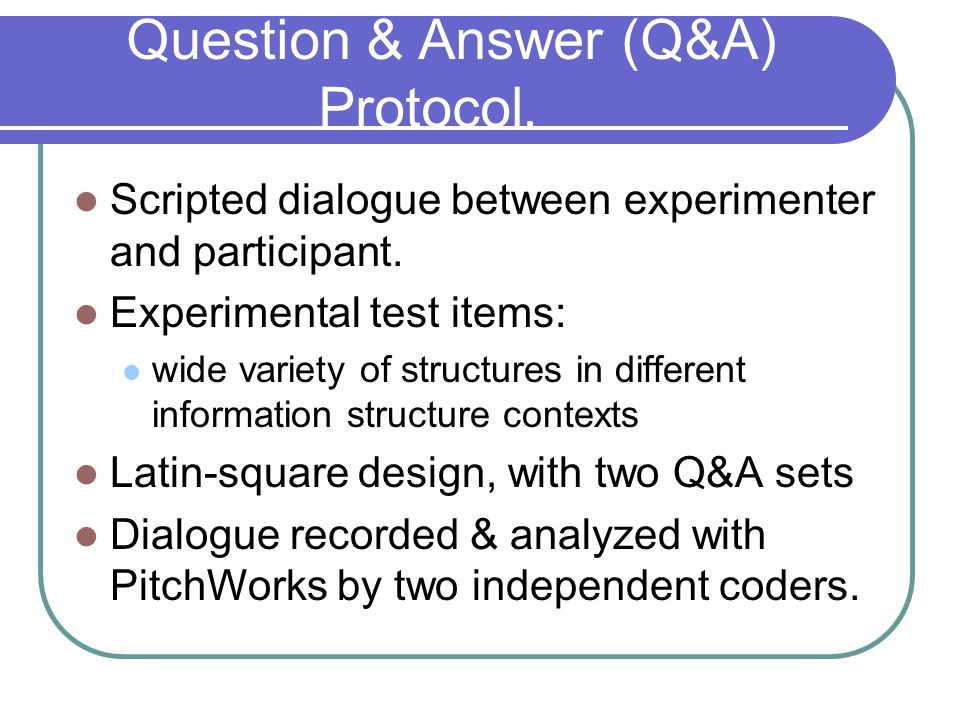 Question & Answer (Q&A) Protocol. Scripted dialogue between experimenter and participant.