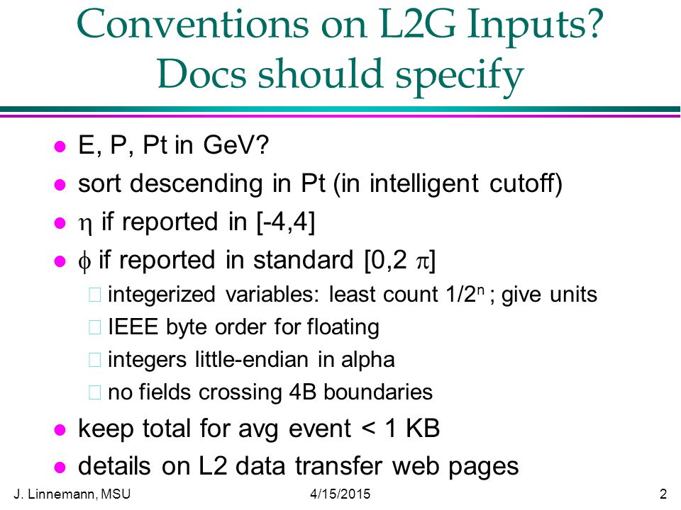 J.Linnemann, MSU 4/15/2015 2 Conventions on L2G Inputs.