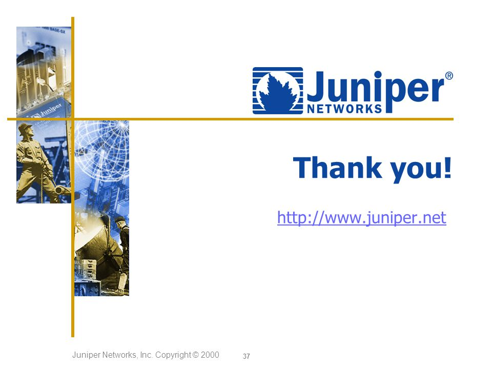 Juniper Networks, Inc. Copyright © 2000 37 http://www.juniper.net Thank you!
