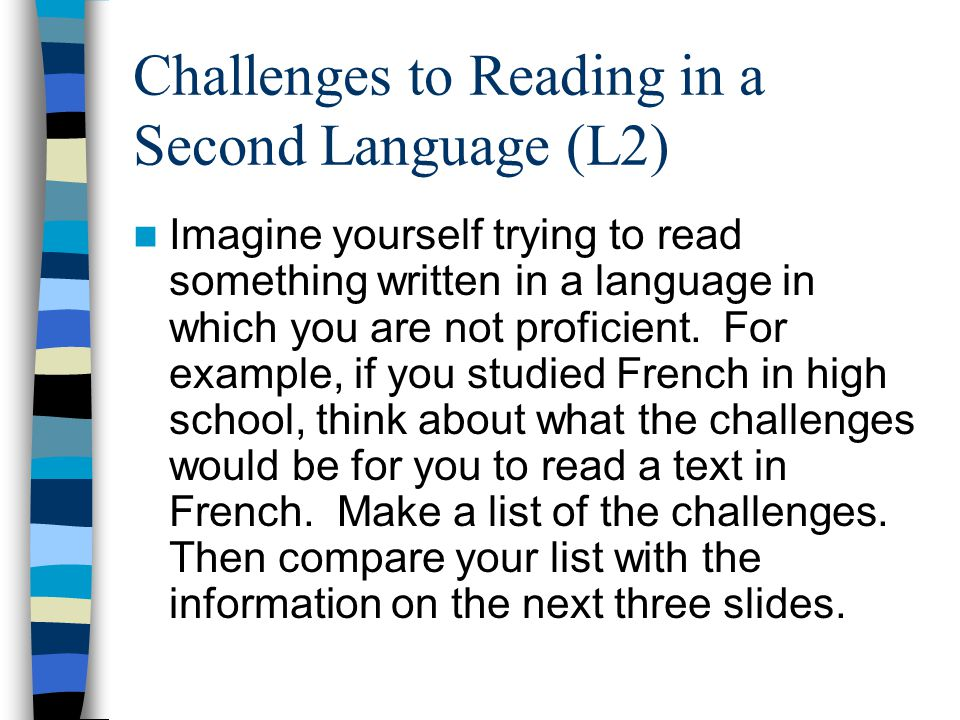 Challenges to Reading in a Second Language (L2) Imagine yourself trying to read something written in a language in which you are not proficient. For e