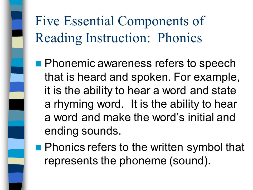 Five Essential Components of Reading Instruction: Phonics Phonemic awareness refers to speech that is heard and spoken.