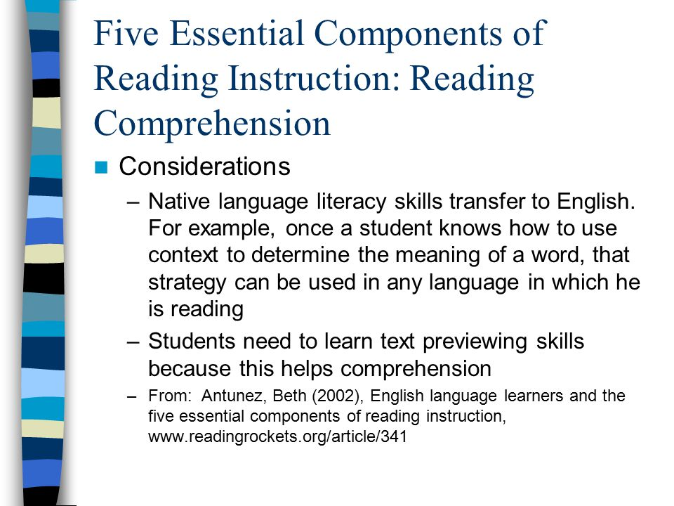 Five Essential Components of Reading Instruction: Reading Comprehension Considerations –Native language literacy skills transfer to English.