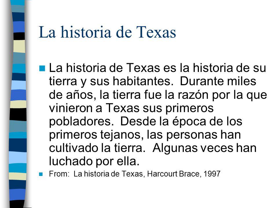 La historia de Texas La historia de Texas es la historia de su tierra y sus habitantes.