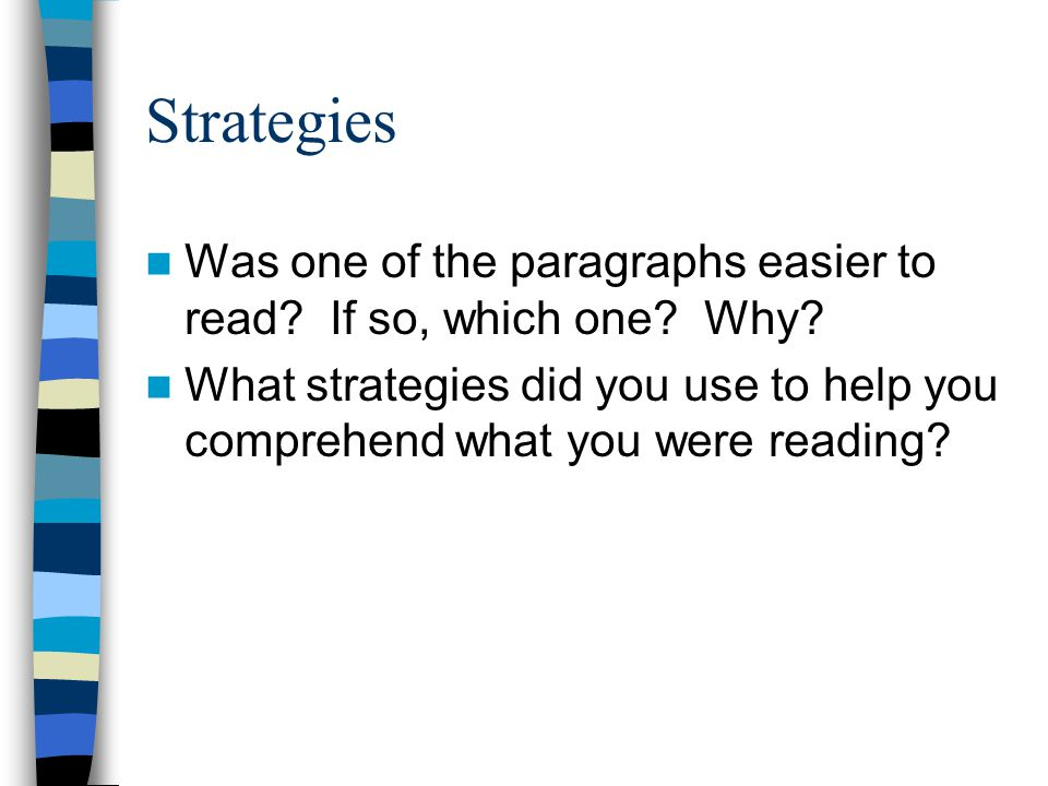 Strategies For the Spanish paragraph, you might have used some of the following strategies: –Looked for words you knew –Looked for words that resembled English words –Asked a Spanish speaker for help