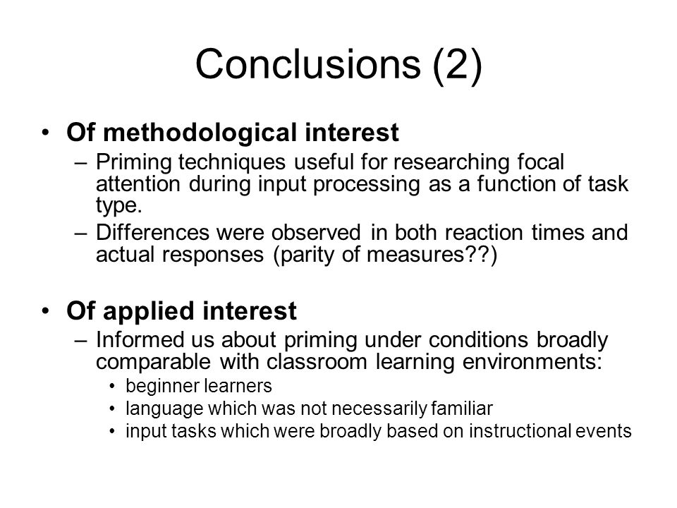 Conclusions (1) Of theoretical interest: –French verb inflections can be primed, at least amongst early learners In line with decompositional morphology models (Marslen- Wilson, 2007) & evidence that derivational morphology can be primed (Marslen-Wilson et al.