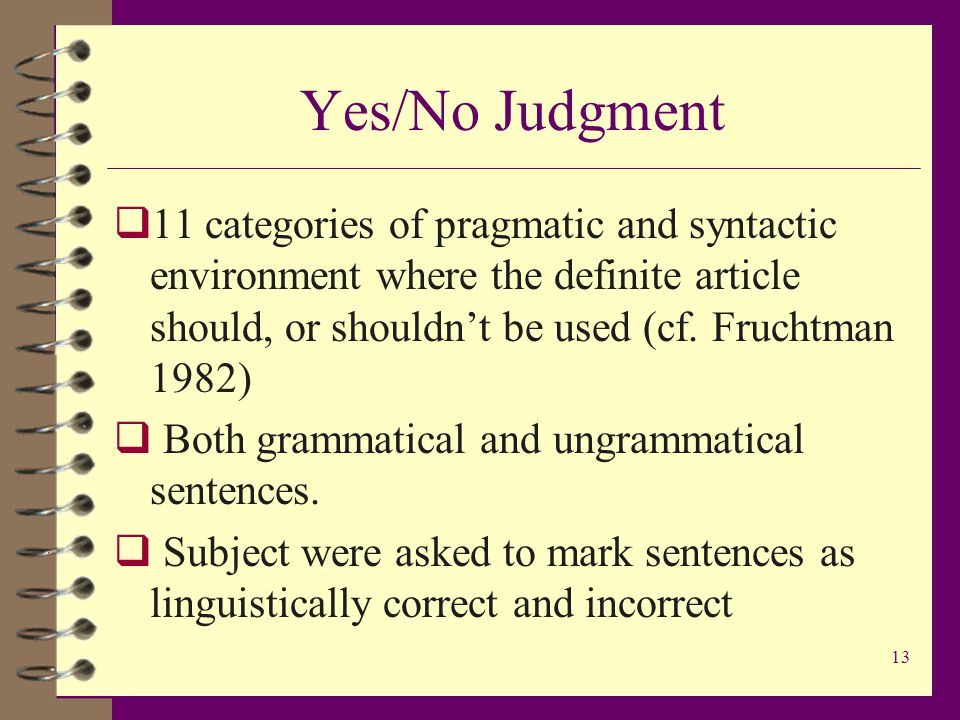 13 Yes/No Judgment  11 categories of pragmatic and syntactic environment where the definite article should, or shouldn't be used (cf.