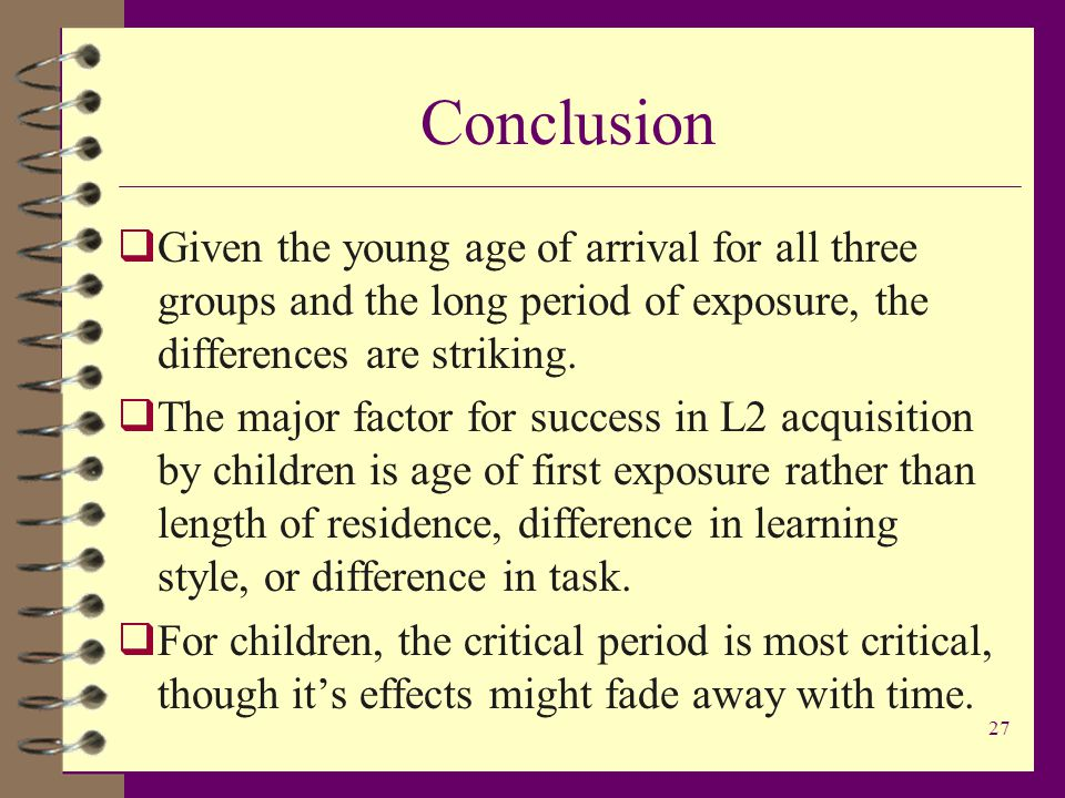 27 Conclusion  Given the young age of arrival for all three groups and the long period of exposure, the differences are striking.
