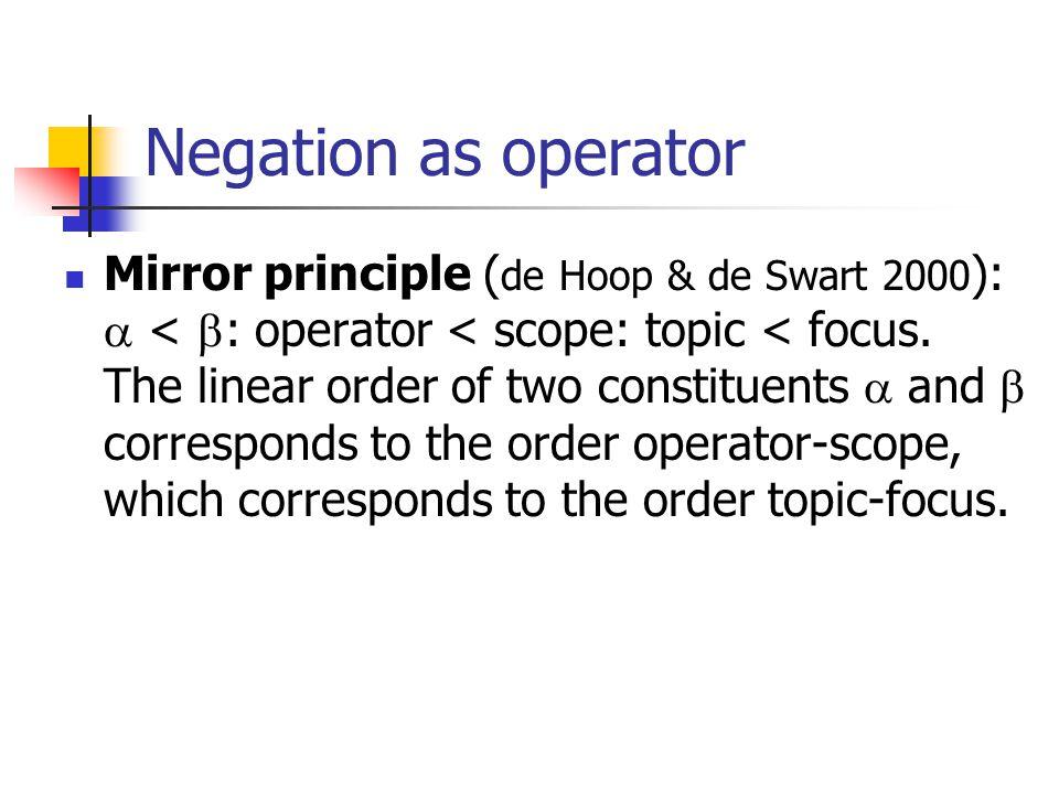 Negation as operator Mirror principle ( de Hoop & de Swart 2000 ):  <  : operator < scope: topic < focus.