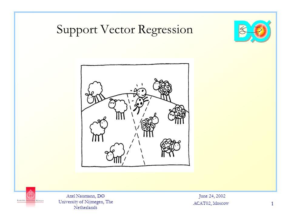 Axel Naumann, DØ University of Nijmegen, The Netherlands June 24, 2002 ACAT02, Moscow 1 Support Vector Regression
