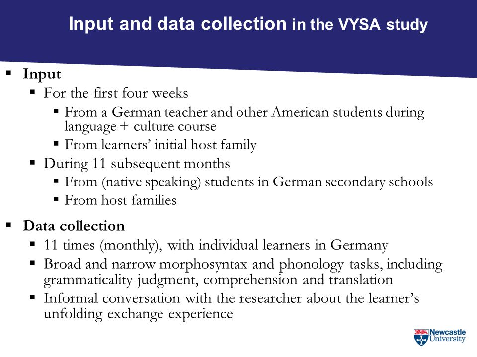 Input and data collection in the VYSA study  Input  For the first four weeks  From a German teacher and other American students during language + c