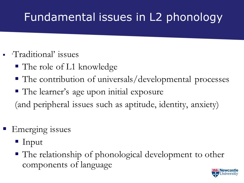 Fundamental issues in L2 phonology  ' Traditional' issues  The role of L1 knowledge  The contribution of universals/developmental processes  The l