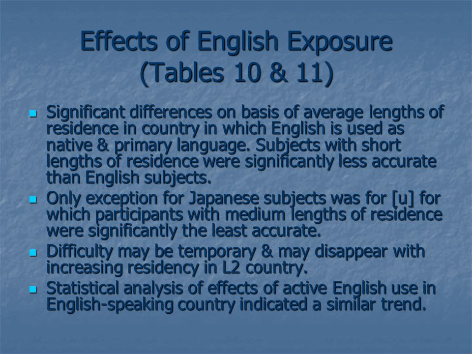 Effects of English Exposure (Tables 10 & 11) Significant differences on basis of average lengths of residence in country in which English is used as native & primary language.