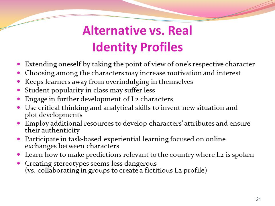 Alternative vs. Real Identity Profiles Extending oneself by taking the point of view of one's respective character Choosing among the characters may i