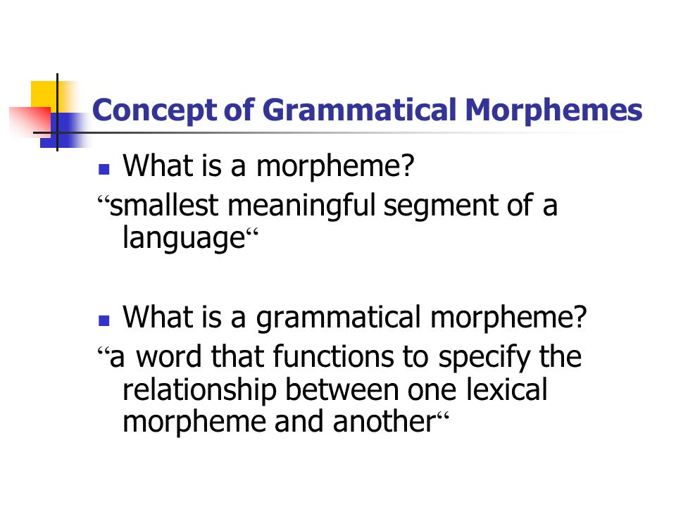 Concept of Grammatical Morphemes What is a morpheme.
