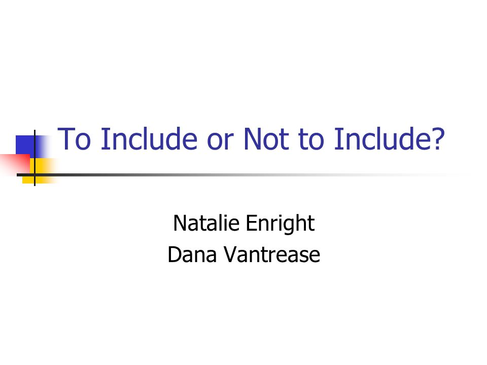To Include or Not to Include Natalie Enright Dana Vantrease